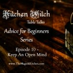Episode 10 – Keep an Open Mind in our Kitchen Witch Table Talks, Advice for Beginners Series.