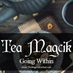 Tea Magick,  Going Within